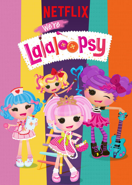 We're Lalaloopsy on Netflix Canada