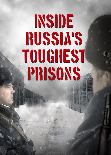 Russia's Toughest Prisons on Netflix Canada