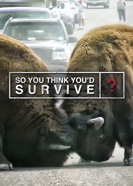 So You Think You'd Survive?